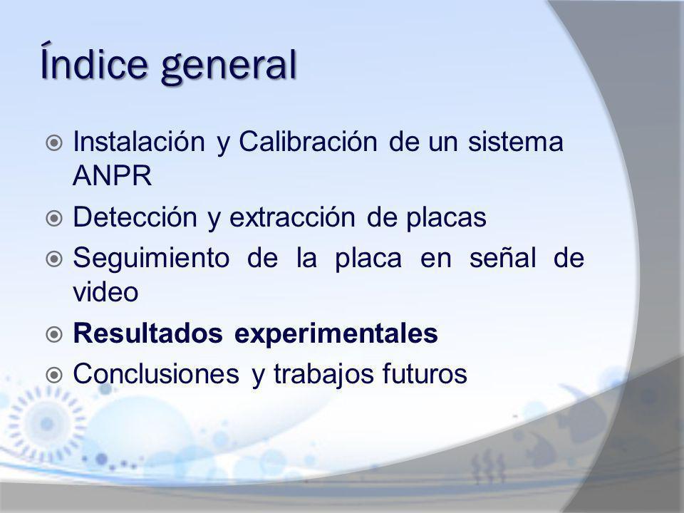 Índice general Instalación y Calibración de un sistema ANPR Detección y extracción de placas Seguimiento de la placa en señal de video Resultados expe