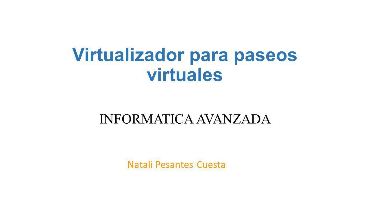 Virtualizador para paseos virtuales INFORMATICA AVANZADA Natali Pesantes Cuesta