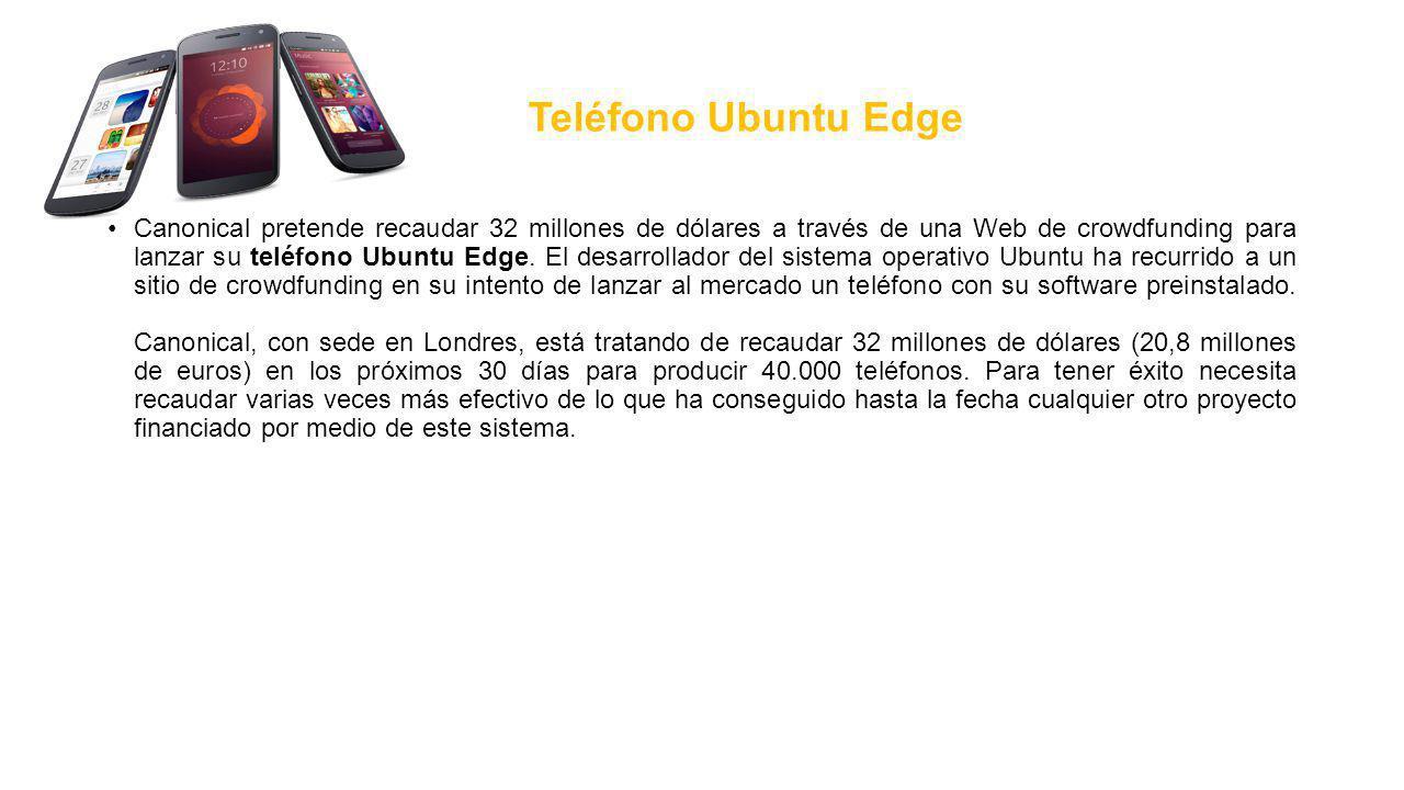 Teléfono Ubuntu Edge Canonical pretende recaudar 32 millones de dólares a través de una Web de crowdfunding para lanzar su teléfono Ubuntu Edge.