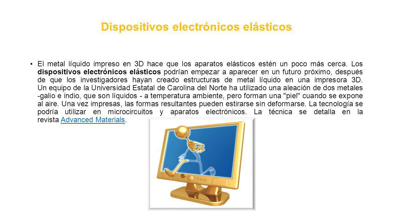 Dispositivos electrónicos elásticos El metal líquido impreso en 3D hace que los aparatos elásticos estén un poco más cerca.