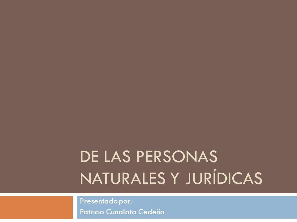 DE LAS PERSONAS NATURALES Y JURÍDICAS Presentado por: Patricio Cunalata Cedeño