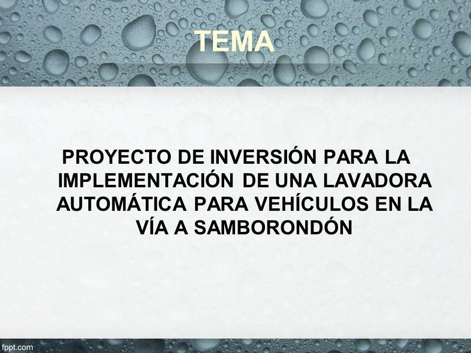 TEMA PROYECTO DE INVERSIÓN PARA LA IMPLEMENTACIÓN DE UNA LAVADORA AUTOMÁTICA PARA VEHÍCULOS EN LA VÍA A SAMBORONDÓN
