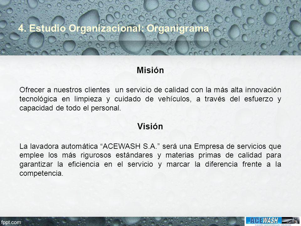 4. Estudio Organizacional: Organigrama Misión Ofrecer a nuestros clientes un servicio de calidad con la más alta innovación tecnológica en limpieza y