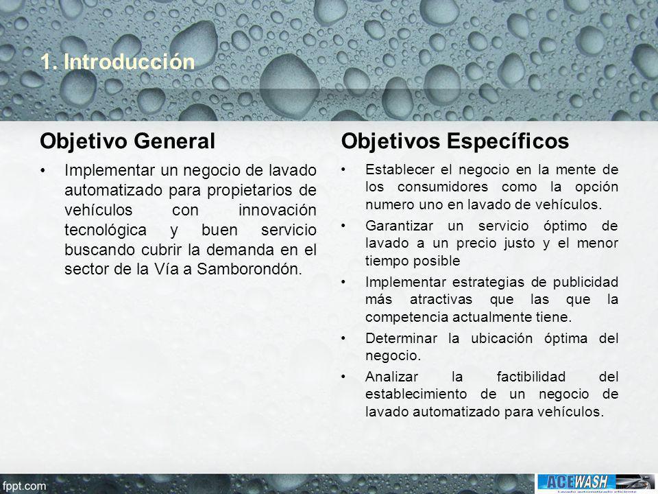 1. Introducción Objetivo General Implementar un negocio de lavado automatizado para propietarios de vehículos con innovación tecnológica y buen servic