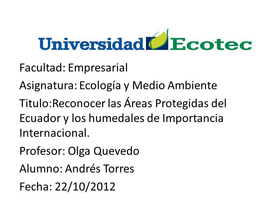 Facultad: Empresarial Asignatura: Ecología y Medio Ambiente Titulo:Reconocer las Áreas Protegidas del Ecuador y los humedales de Importancia Internacional.