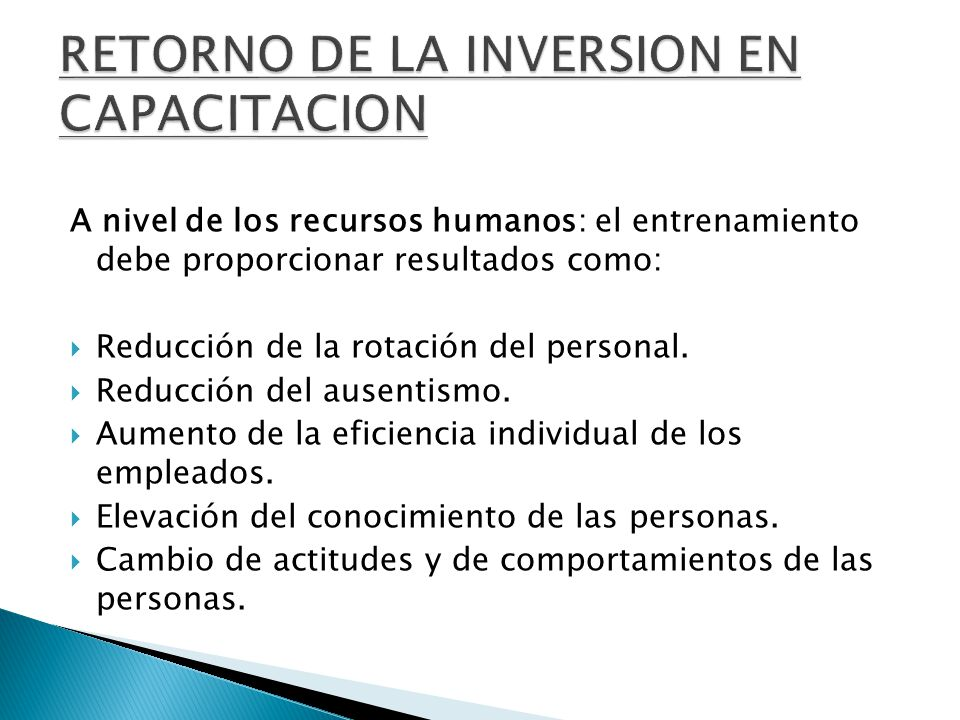 A nivel de los recursos humanos: el entrenamiento debe proporcionar resultados como: Reducción de la rotación del personal. Reducción del ausentismo.
