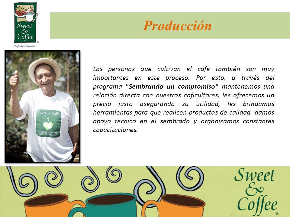 Producción Las personas que cultivan el café también son muy importantes en este proceso. Por esto, a través del programa