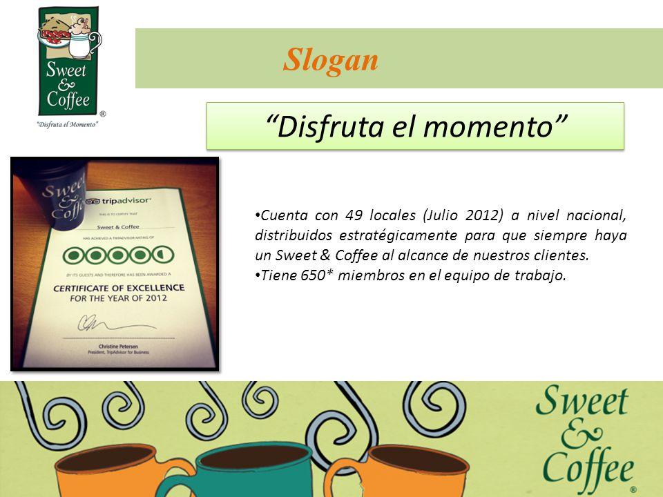 Slogan Disfruta el momento Cuenta con 49 locales (Julio 2012) a nivel nacional, distribuidos estratégicamente para que siempre haya un Sweet & Coffee