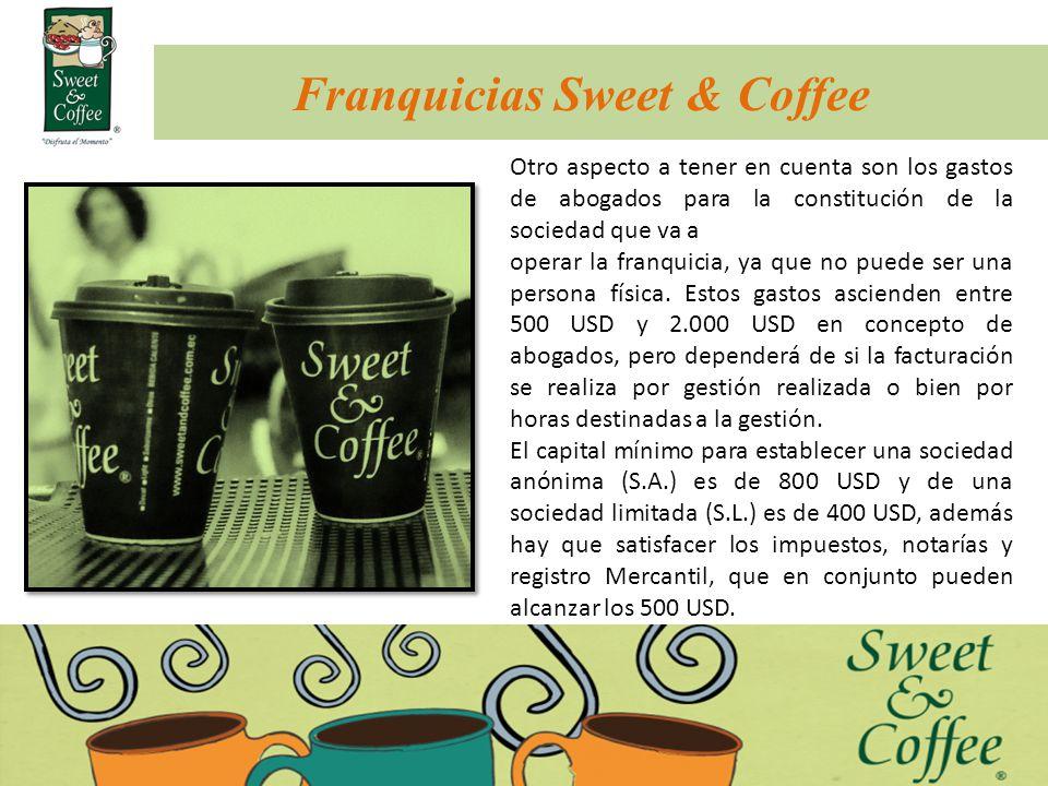 Franquicias Sweet & Coffee Otro aspecto a tener en cuenta son los gastos de abogados para la constitución de la sociedad que va a operar la franquicia