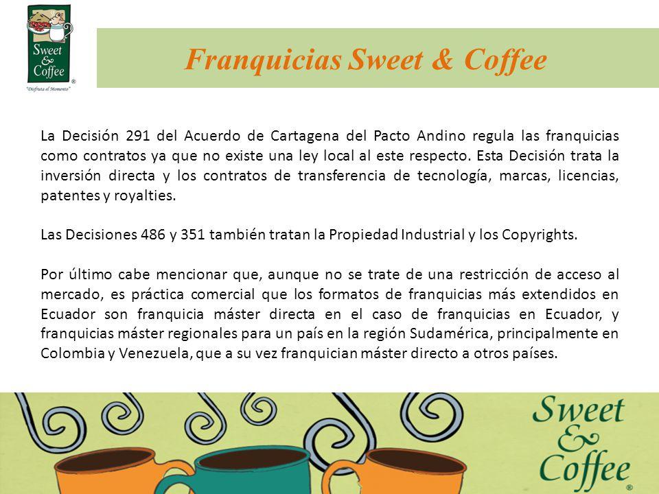 Franquicias Sweet & Coffee La Decisión 291 del Acuerdo de Cartagena del Pacto Andino regula las franquicias como contratos ya que no existe una ley lo