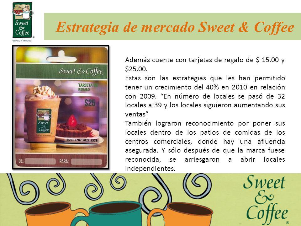 Estrategia de mercado Sweet & Coffee Además cuenta con tarjetas de regalo de $ 15.00 y $25.00. Estas son las estrategias que les han permitido tener u