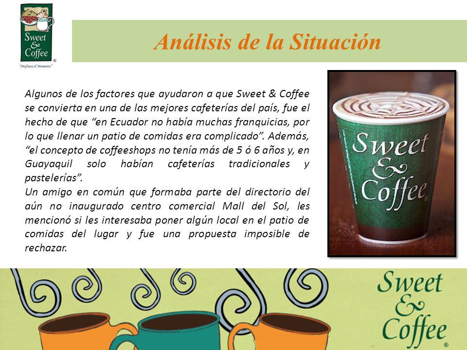 Análisis de la Situación Algunos de los factores que ayudaron a que Sweet & Coffee se convierta en una de las mejores cafeterías del país, fue el hech