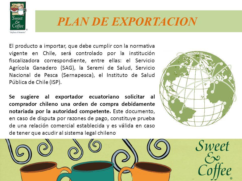 PLAN DE EXPORTACION El producto a importar, que debe cumplir con la normativa vigente en Chile, será controlado por la institución fiscalizadora corre