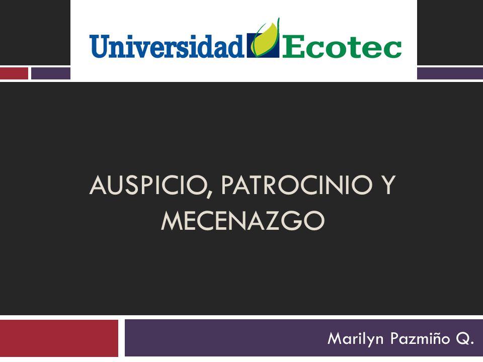 AUSPICIO, PATROCINIO Y MECENAZGO Marilyn Pazmiño Q.