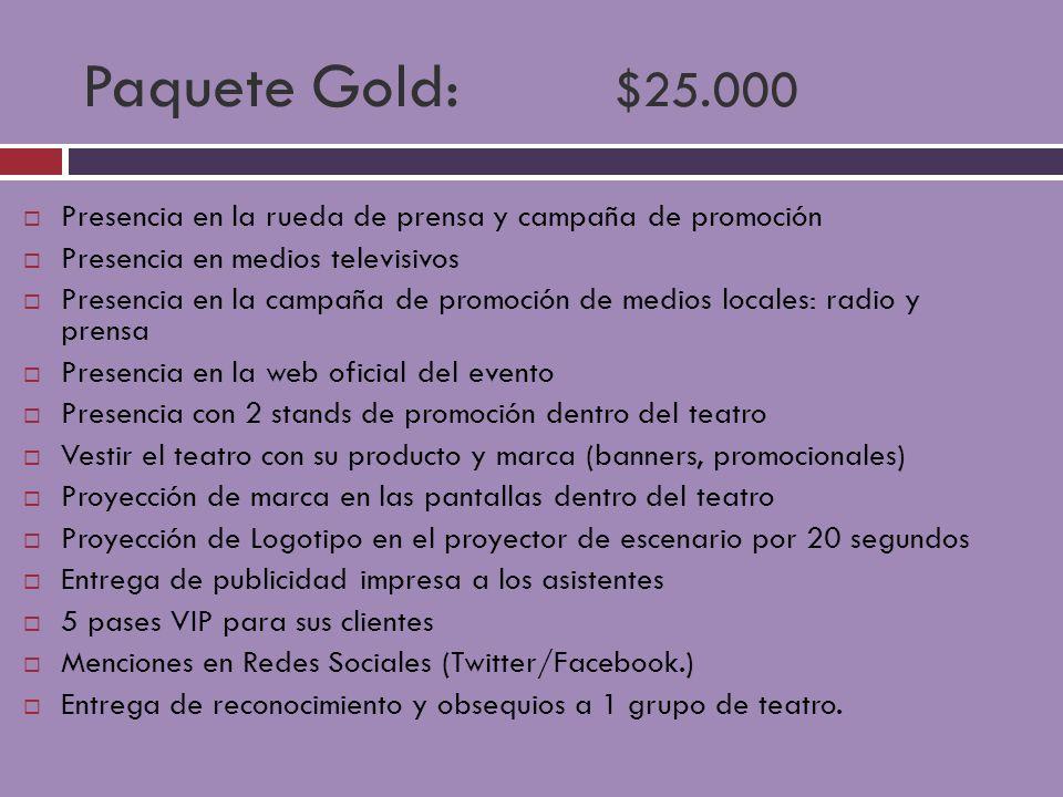 Paquete Gold: $25.000 Presencia en la rueda de prensa y campaña de promoción Presencia en medios televisivos Presencia en la campaña de promoción de m