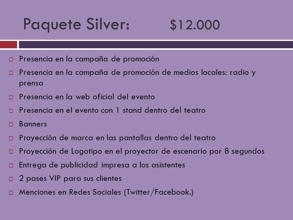 Paquete Silver: $12.000 Presencia en la campaña de promoción Presencia en la campaña de promoción de medios locales: radio y prensa Presencia en la we