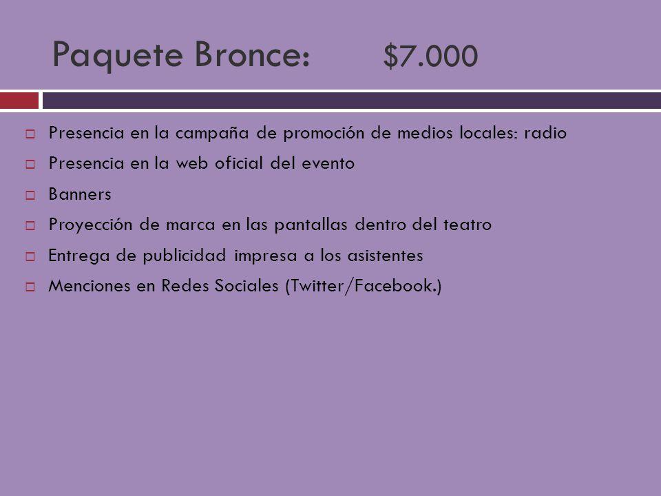 Paquete Bronce: $7.000 Presencia en la campaña de promoción de medios locales: radio Presencia en la web oficial del evento Banners Proyección de marc