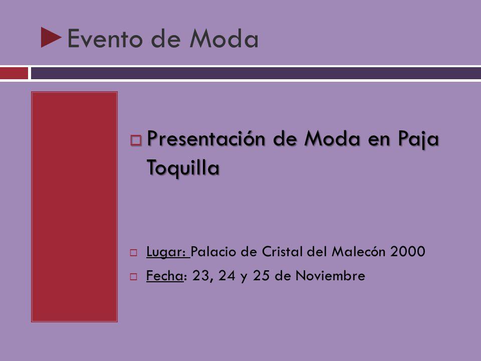 Evento de Moda Presentación de Moda en Paja Toquilla Presentación de Moda en Paja Toquilla Lugar: Palacio de Cristal del Malecón 2000 Fecha: 23, 24 y