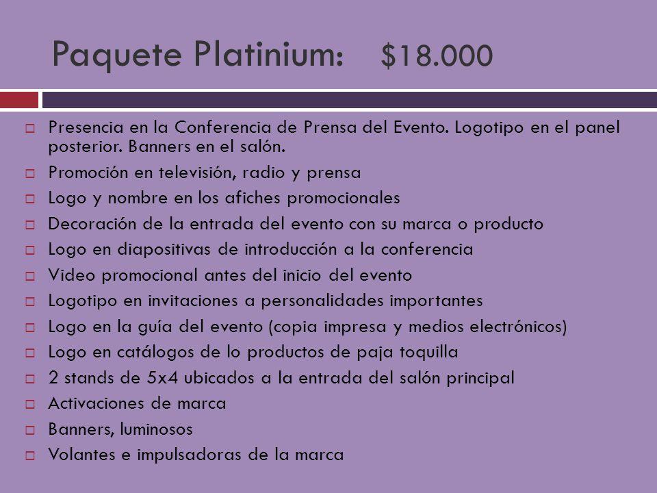 Paquete Platinium: $18.000 Presencia en la Conferencia de Prensa del Evento. Logotipo en el panel posterior. Banners en el salón. Promoción en televis