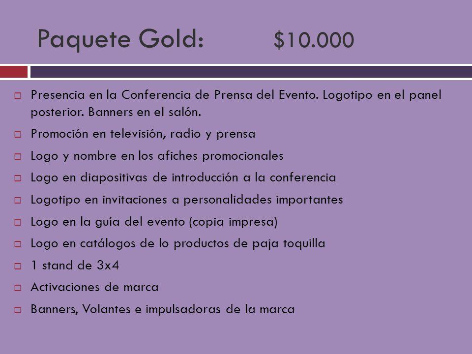 Paquete Gold: $10.000 Presencia en la Conferencia de Prensa del Evento. Logotipo en el panel posterior. Banners en el salón. Promoción en televisión,