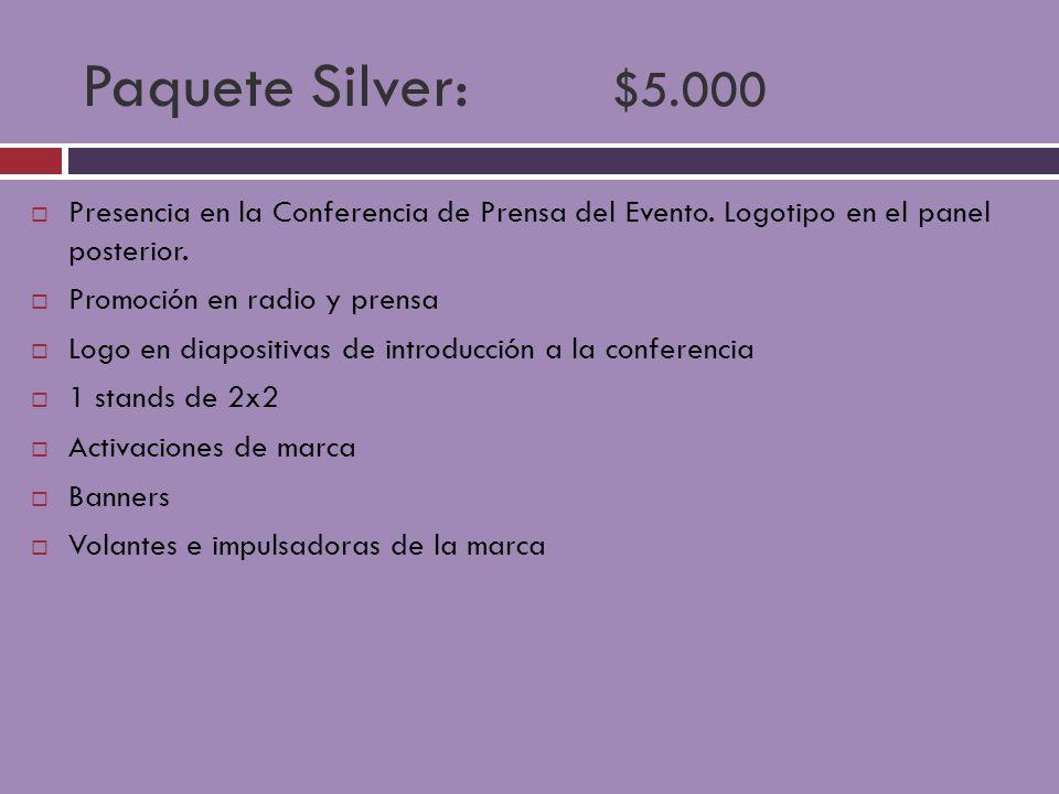 Paquete Silver: $5.000 Presencia en la Conferencia de Prensa del Evento. Logotipo en el panel posterior. Promoción en radio y prensa Logo en diapositi