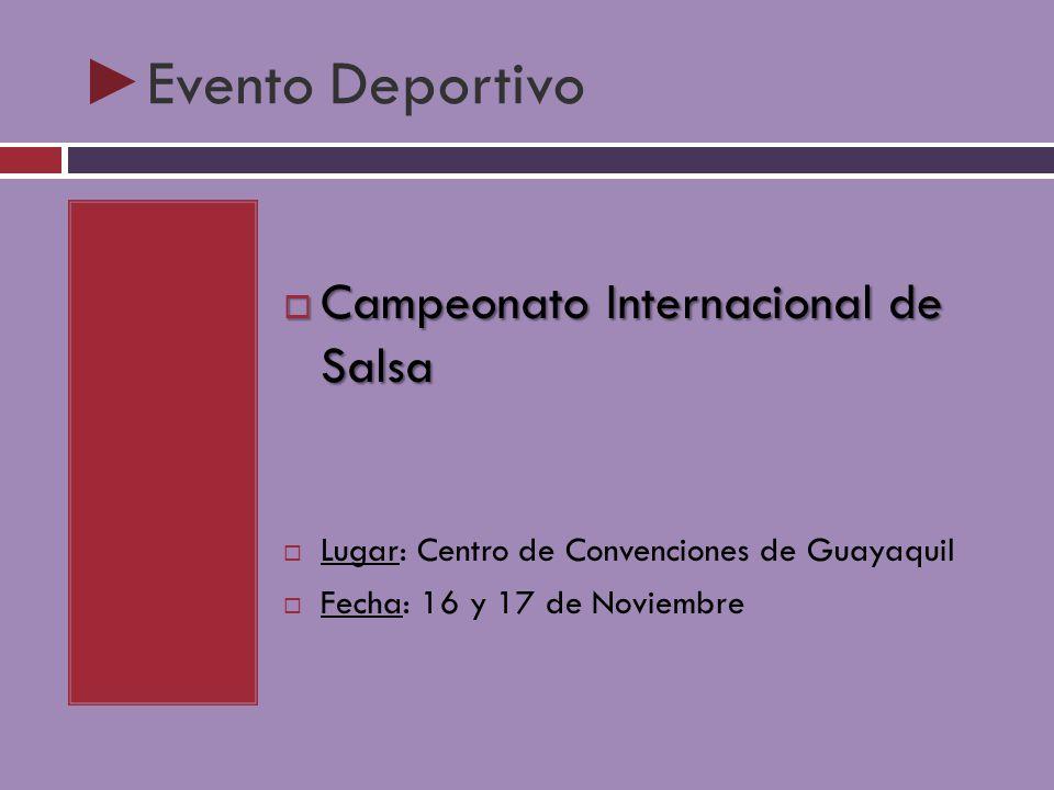 Evento Deportivo Campeonato Internacional de Salsa Campeonato Internacional de Salsa Lugar: Centro de Convenciones de Guayaquil Fecha: 16 y 17 de Novi