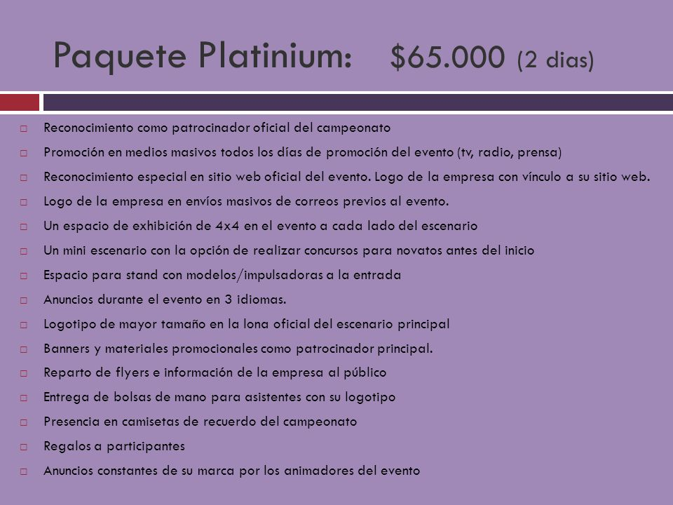 Paquete Platinium: $65.000 (2 dias) Reconocimiento como patrocinador oficial del campeonato Promoción en medios masivos todos los días de promoción de