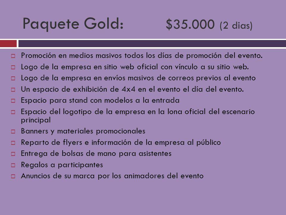 Paquete Gold: $35.000 (2 dias) Promoción en medios masivos todos los días de promoción del evento. Logo de la empresa en sitio web oficial con vínculo