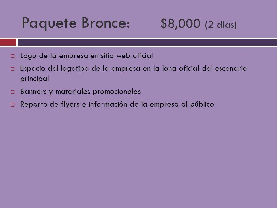 Paquete Bronce: $8,000 (2 dias) Logo de la empresa en sitio web oficial Espacio del logotipo de la empresa en la lona oficial del escenario principal