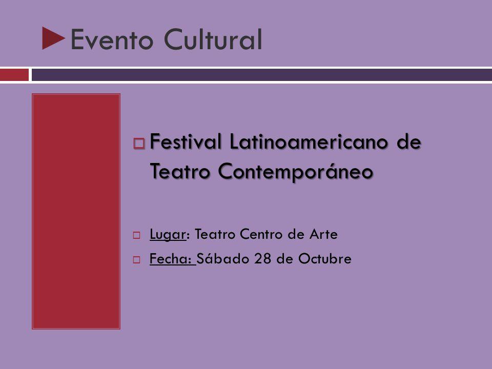 Evento Cultural Festival Latinoamericano de Teatro Contemporáneo Festival Latinoamericano de Teatro Contemporáneo Lugar: Teatro Centro de Arte Fecha: