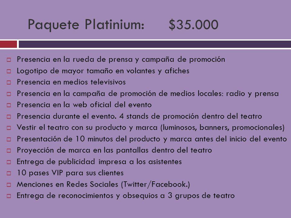 Paquete Platinium: $35.000 Presencia en la rueda de prensa y campaña de promoción Logotipo de mayor tamaño en volantes y afiches Presencia en medios t