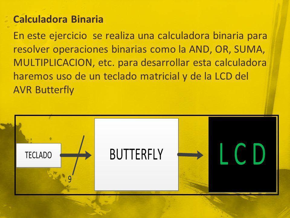 Calculadora Binaria En este ejercicio se realiza una calculadora binaria para resolver operaciones binarias como la AND, OR, SUMA, MULTIPLICACION, etc