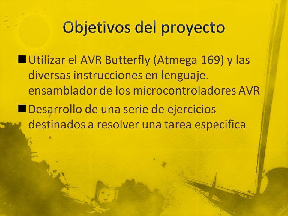 Utilizar el AVR Butterfly (Atmega 169) y las diversas instrucciones en lenguaje. ensamblador de los microcontroladores AVR Desarrollo de una serie de