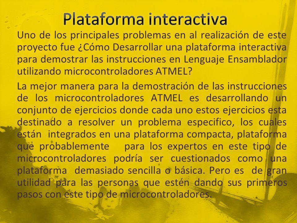 Uno de los principales problemas en al realización de este proyecto fue ¿Cómo Desarrollar una plataforma interactiva para demostrar las instrucciones en Lenguaje Ensamblador utilizando microcontroladores ATMEL.