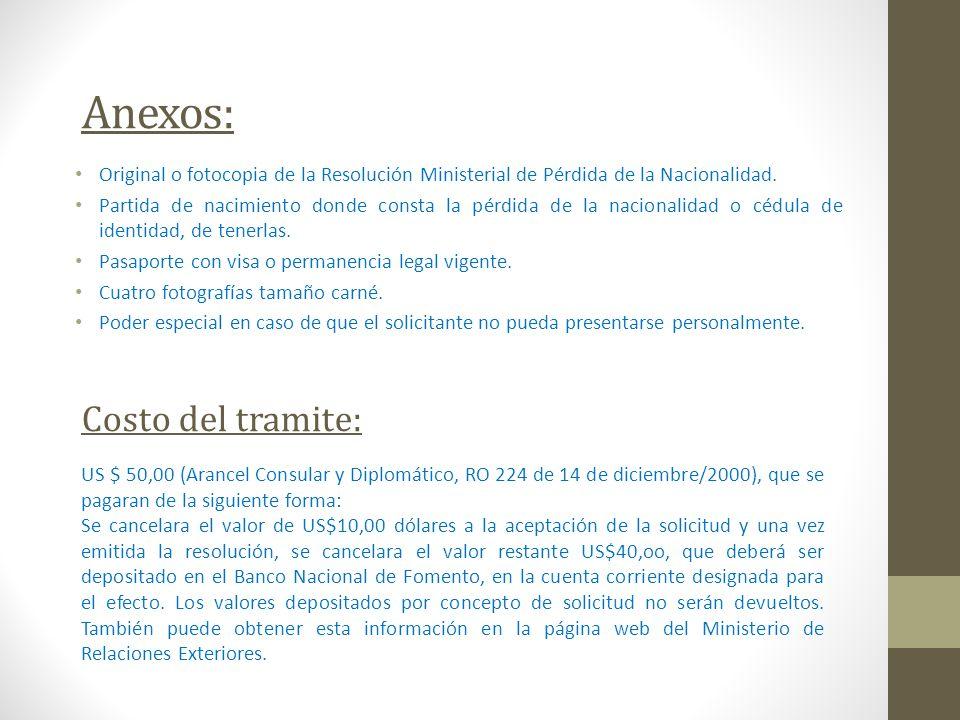 Anexos: Original o fotocopia de la Resolución Ministerial de Pérdida de la Nacionalidad. Partida de nacimiento donde consta la pérdida de la nacionali