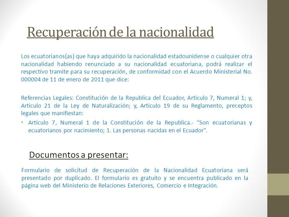 Recuperación de la nacionalidad Los ecuatorianos(as) que haya adquirido la nacionalidad estadounidense o cualquier otra nacionalidad habiendo renuncia