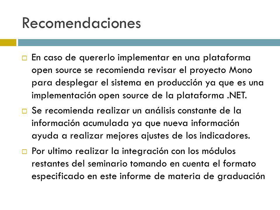 Recomendaciones En caso de quererlo implementar en una plataforma open source se recomienda revisar el proyecto Mono para desplegar el sistema en prod