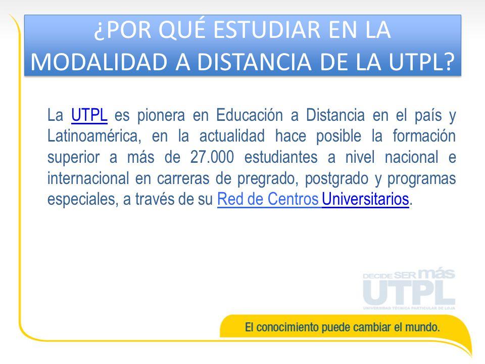 ¿POR QUÉ ESTUDIAR EN LA MODALIDAD A DISTANCIA DE LA UTPL? La UTPL es pionera en Educación a Distancia en el país y Latinoamérica, en la actualidad hac