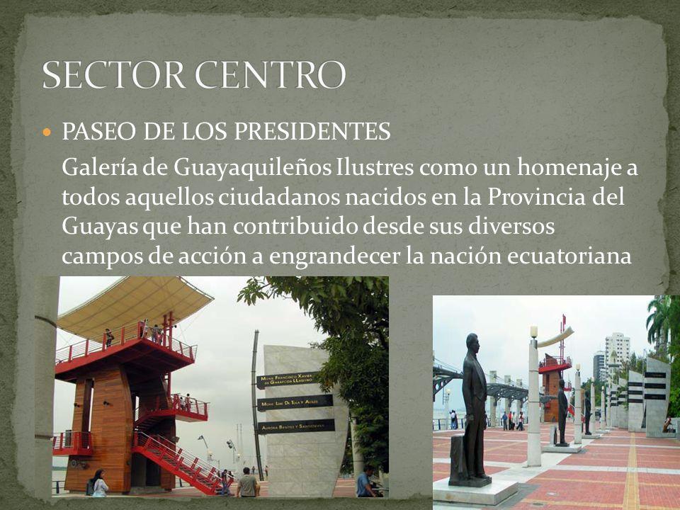 PASEO DE LOS PRESIDENTES Galería de Guayaquileños Ilustres como un homenaje a todos aquellos ciudadanos nacidos en la Provincia del Guayas que han con
