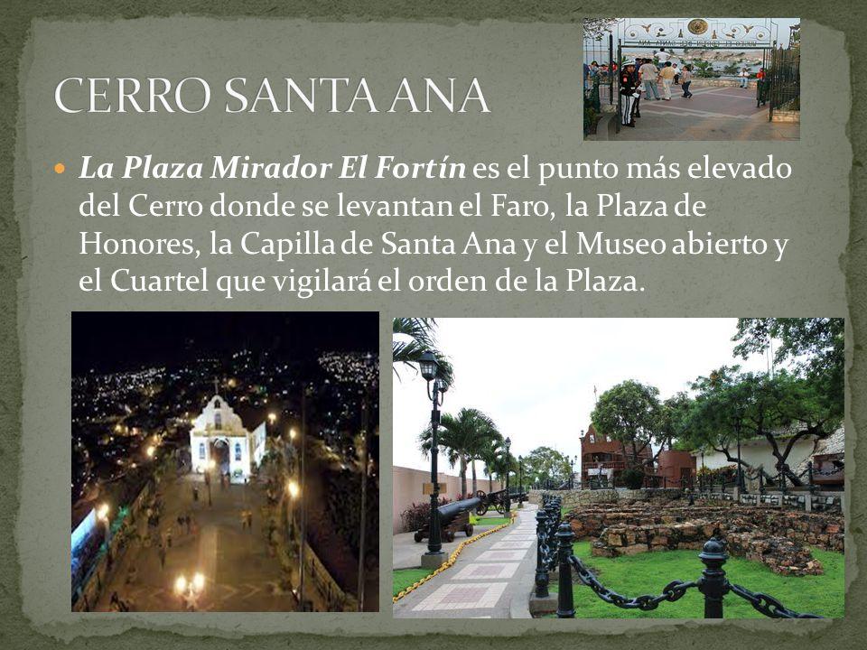 La Plaza Mirador El Fortín es el punto más elevado del Cerro donde se levantan el Faro, la Plaza de Honores, la Capilla de Santa Ana y el Museo abiert