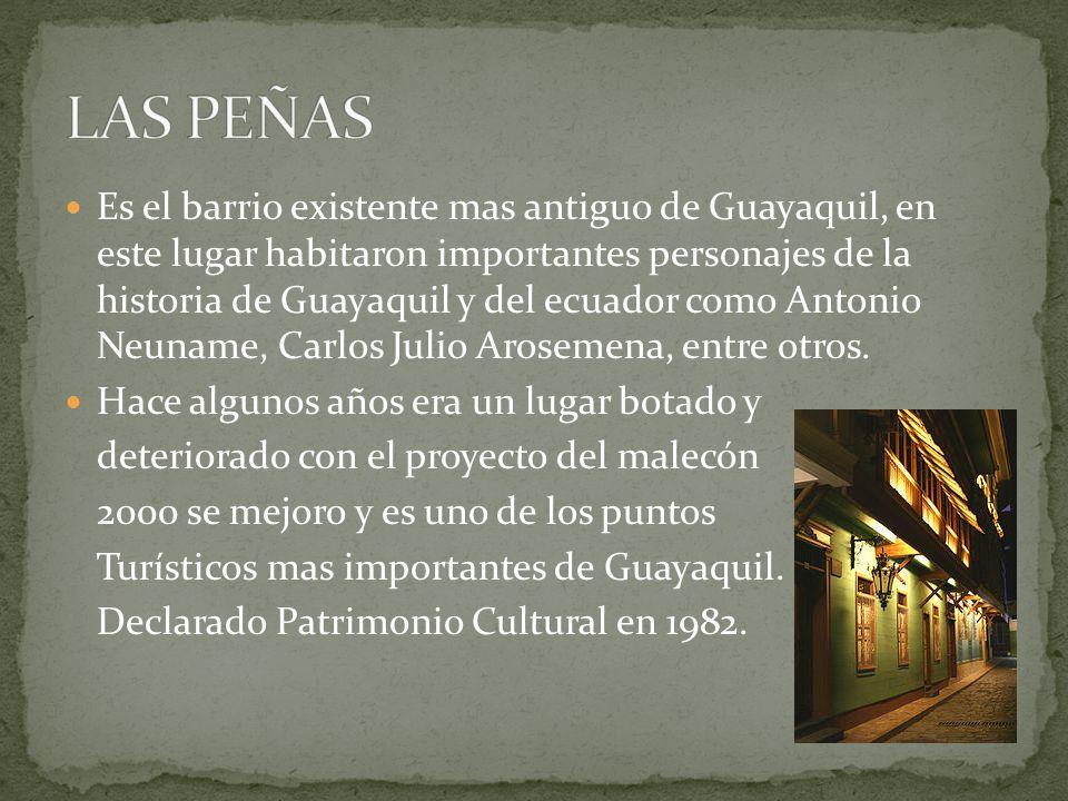 Es el barrio existente mas antiguo de Guayaquil, en este lugar habitaron importantes personajes de la historia de Guayaquil y del ecuador como Antonio