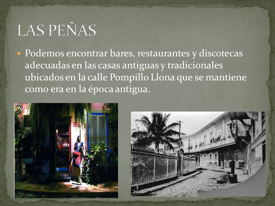 Podemos encontrar bares, restaurantes y discotecas adecuadas en las casas antiguas y tradicionales ubicados en la calle Pompillo Llona que se mantiene