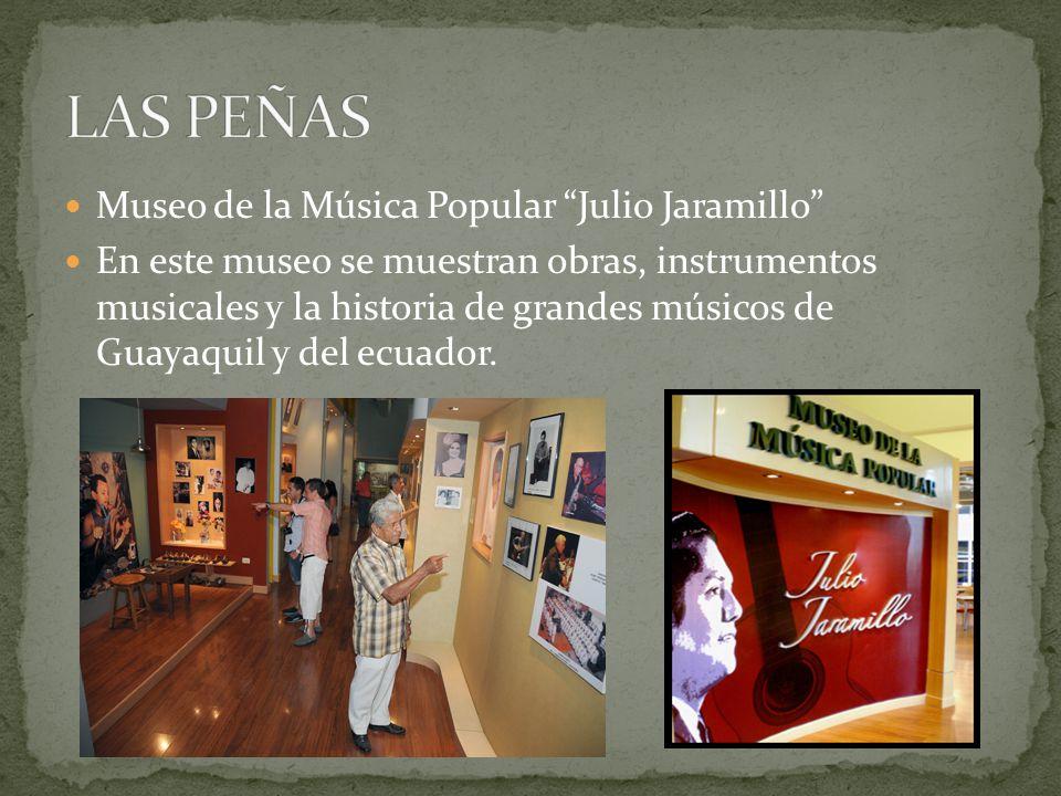 Museo de la Música Popular Julio Jaramillo En este museo se muestran obras, instrumentos musicales y la historia de grandes músicos de Guayaquil y del