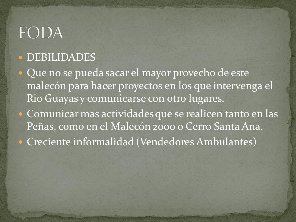 DEBILIDADES Que no se pueda sacar el mayor provecho de este malecón para hacer proyectos en los que intervenga el Rio Guayas y comunicarse con otro lu