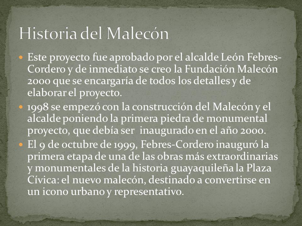 Este proyecto fue aprobado por el alcalde León Febres- Cordero y de inmediato se creo la Fundación Malecón 2000 que se encargaría de todos los detalle
