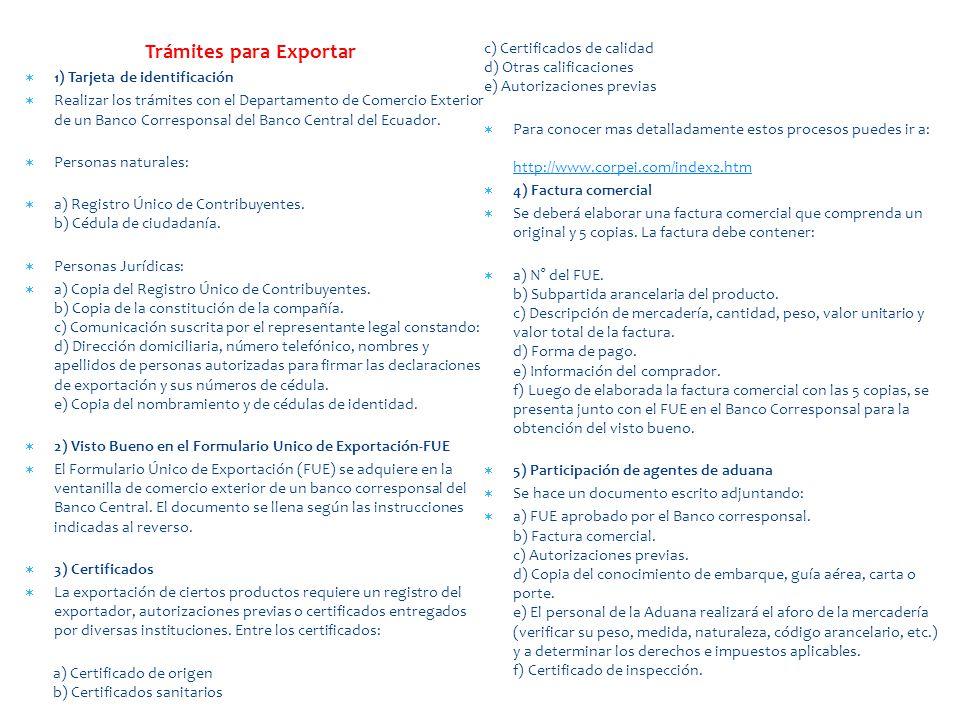 Trámites para Exportar 1) Tarjeta de identificación Realizar los trámites con el Departamento de Comercio Exterior de un Banco Corresponsal del Banco