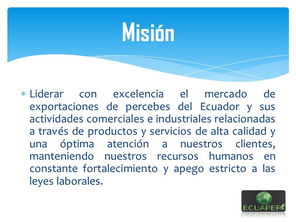 Liderar con excelencia el mercado de exportaciones de percebes del Ecuador y sus actividades comerciales e industriales relacionadas a través de produ