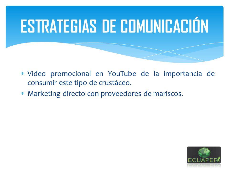 ESTRATEGIAS DE COMUNICACIÓN Video promocional en YouTube de la importancia de consumir este tipo de crustáceo. Marketing directo con proveedores de ma