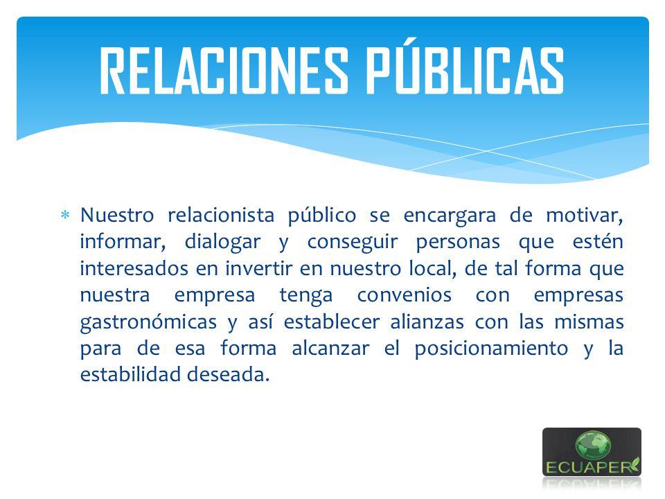 RELACIONES PÚBLICAS Nuestro relacionista público se encargara de motivar, informar, dialogar y conseguir personas que estén interesados en invertir en