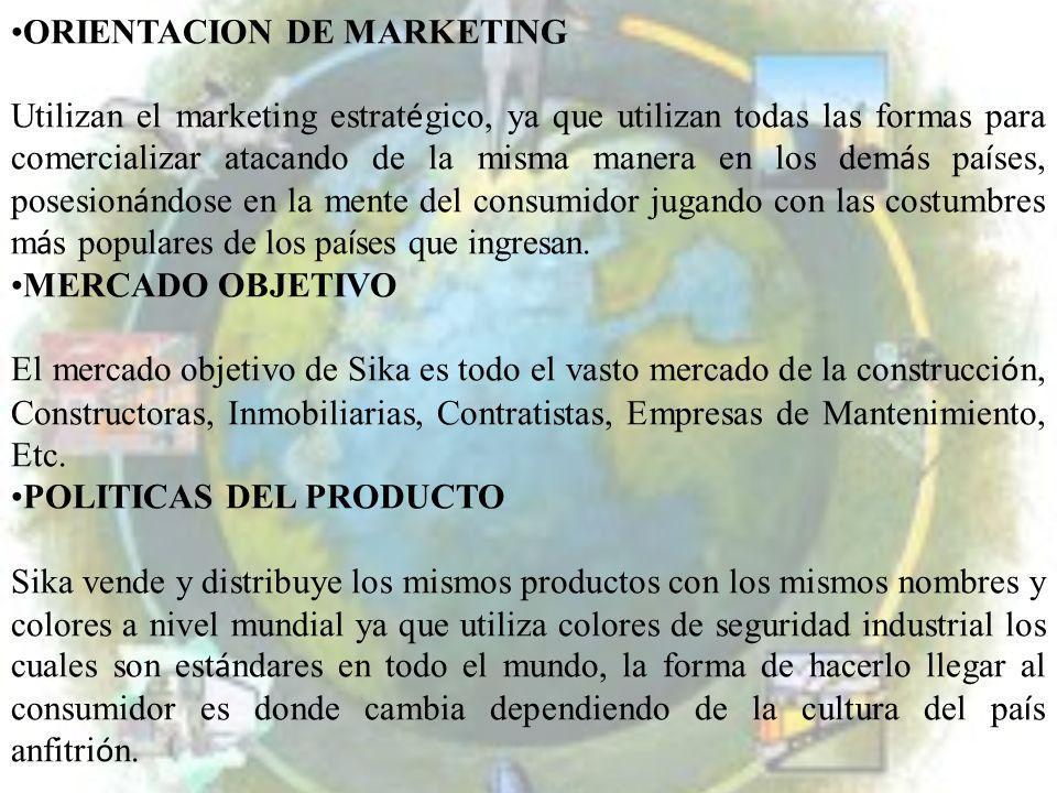 ORIENTACION DE MARKETING Utilizan el marketing estrat é gico, ya que utilizan todas las formas para comercializar atacando de la misma manera en los d